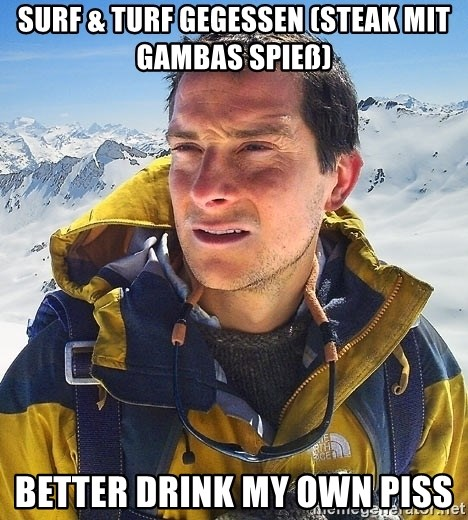 Bear Grylls Loneliness - surf & turf gegessen (steak mit gambas spieß) better drink my own piss