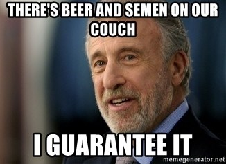 Mens Warehouse Guy - There's beer and semen on our couch I guarantee it