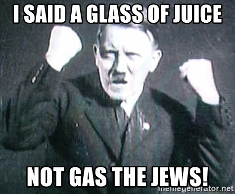 Successful Hitler - i said a glass of juice not gas the jews!