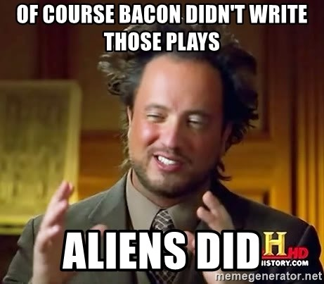 Ancient Aliens - Of course Bacon didn't write those plays Aliens did