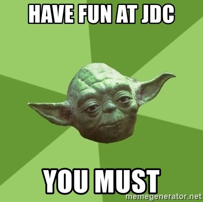 Advice Yoda Gives - have fun at jdc You must