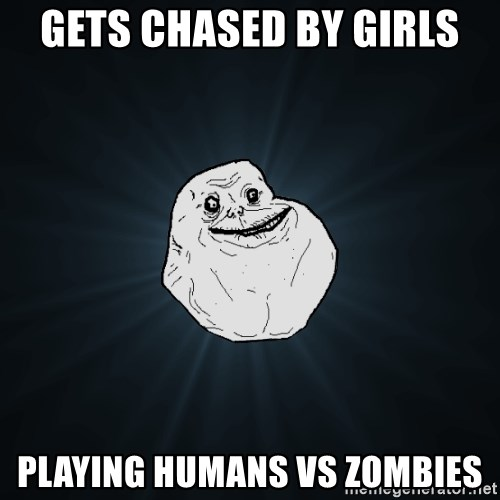 Forever Alone - Gets chased by girls playing humans vs zombies