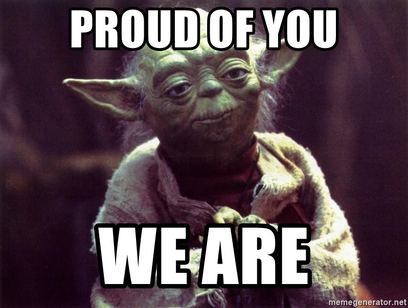 Yoda - Proud of you we are
