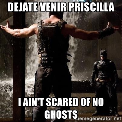 Bane Let the Games Begin - Dejate venir priscilla i ain't scared of no ghosts