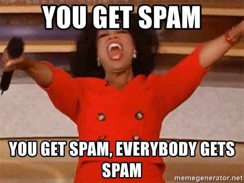 Oprah Winfrey Meme - you get spam you get spam, everybody gets spam