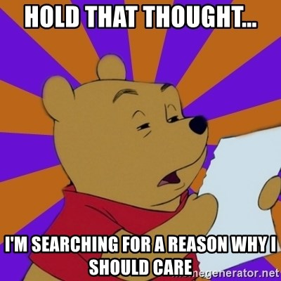 Skeptical Pooh - Hold that thought... I'm searching for a reason why I should care