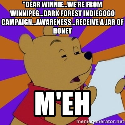"Skeptical Pooh - ""Dear Winnie...we're from Winnipeg...Dark Forest IndieGoGo Campaign...awareness...receive a jar of honey m'eh"