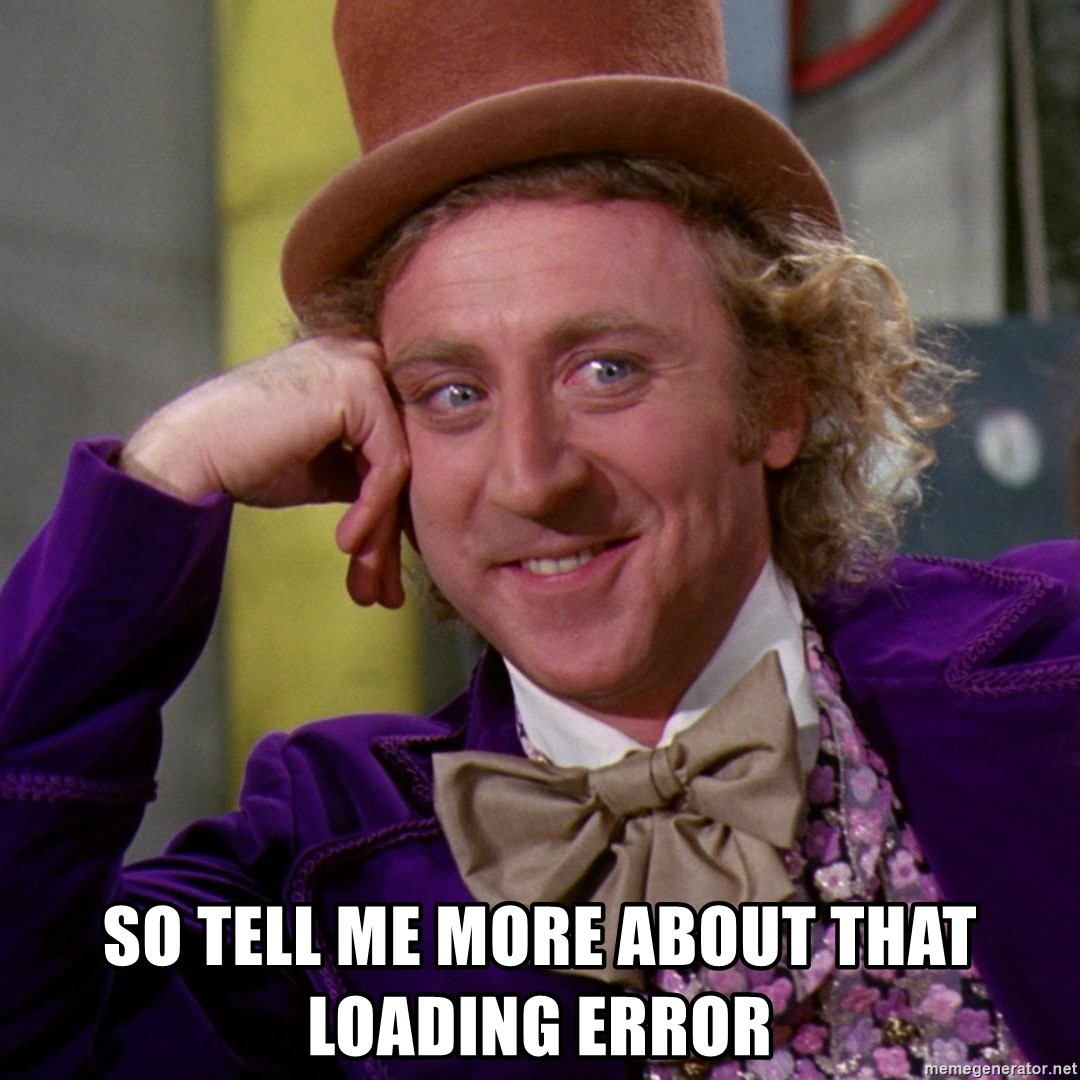 Willy Wonka -  so tell me more about that loading error