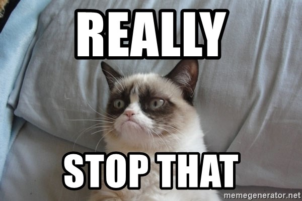 Grumpy Cat  - really stop that