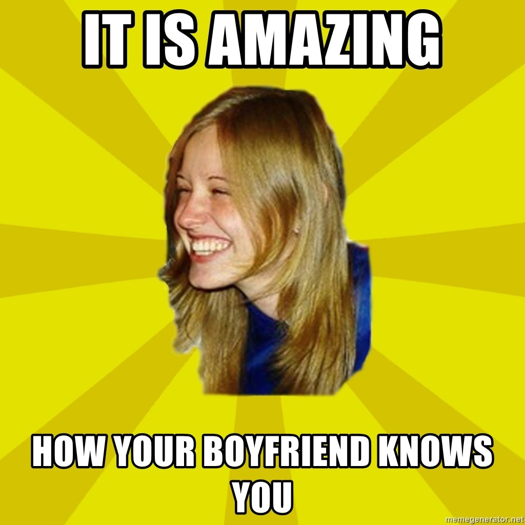 Trologirl - It is amazing How Your Boyfriend knows You