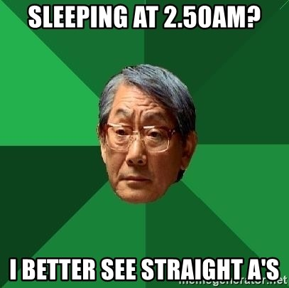 High Expectations Asian Father - sleeping at 2.50am? i better see straight a's