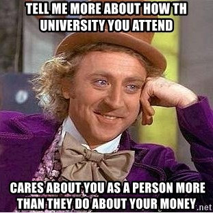 Willy Wonka - Tell me more about how TH UNIVERSITY YOU ATTEND  cares about you as a person more than they do about your money