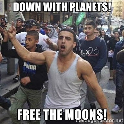 Western Muslim Protestor - Down with planets! Free the Moons!