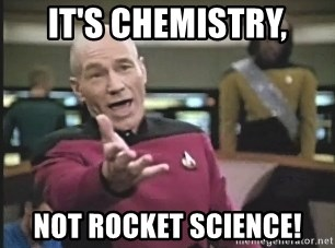 Captain Picard - it's chemistry, not rocket science!