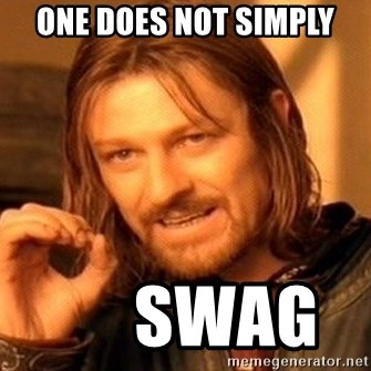 One Does Not Simply - one does not simply       swag