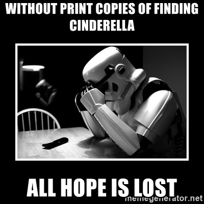 Without print copies of finding cinderella all hope is lost sad without print copies of finding cinderella all hope is lost sad trooper meme generator voltagebd Gallery