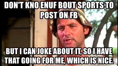 Bill Murray Caddyshack - don't kno enuf bout sports to post on fb but i can joke about it, so i have that going for me, which is nice.