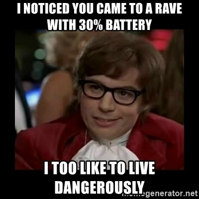 Dangerously Austin Powers - I NOTICED YOU CAME TO A RAVE WITH 30% BATTERY I TOO LIKE TO LIVE DANGEROUSLY