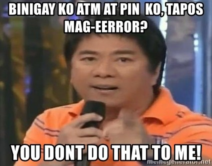 willie revillame you dont do that to me - binigay ko ATM at PIN  ko, tapos mag-eerror? You Dont Do that to me!