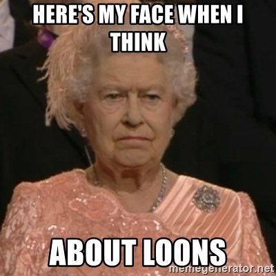 Queen Elizabeth Is Not Impressed  - Here's my face when I think about Loons