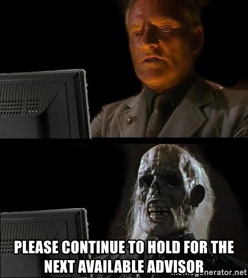 Waiting For -  please continue to hold for the next available advisor