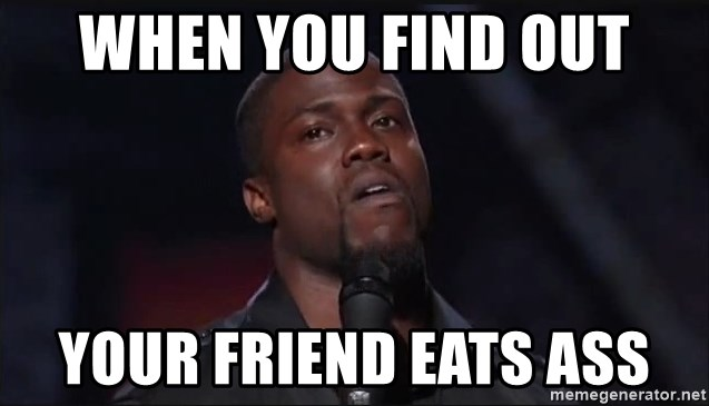 When You Find Out Your Friend Eats Ass Kevin Hart Face Meme