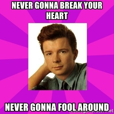 RIck Astley - Never Gonna Break Your Heart Never Gonna fool around