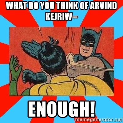 Batman Bitchslap - What do you think of arvind kejriw-- enough!