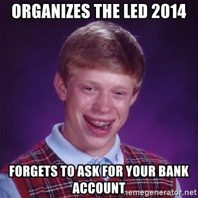 Bad Luck Brian - organizes the led 2014 forgets to ask for your bank account