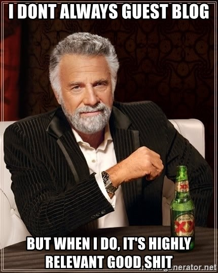 The Most Interesting Man In The World - I dont always guest blog but when i do, it's highly relevant good shit