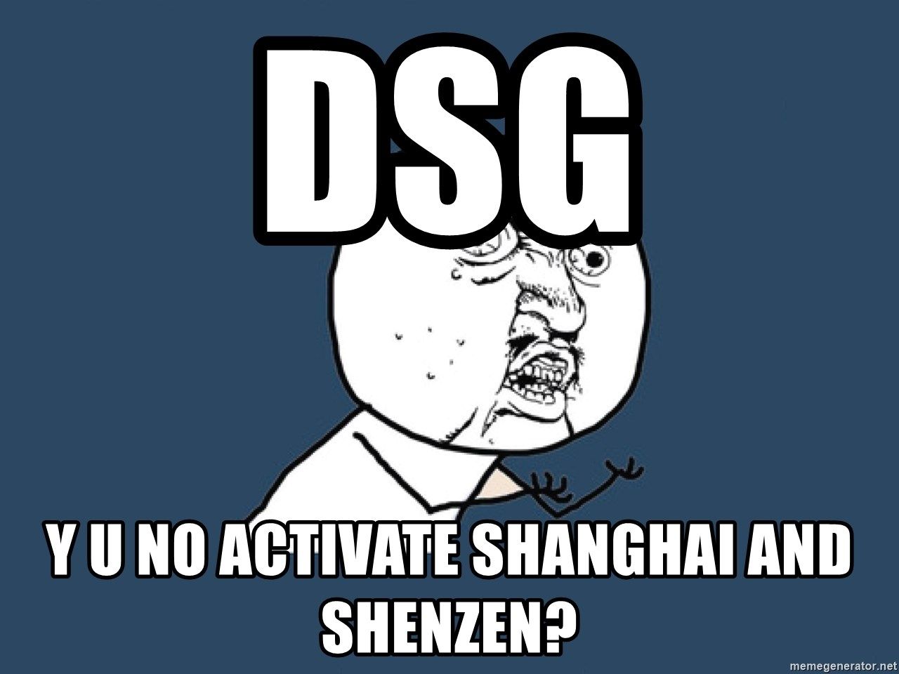 Y U No - DSG Y U no activate Shanghai and Shenzen?