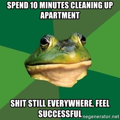 Foul Bachelor Frog - SPEND 10 minutes cleaning up apartment shit still everywhere, feel successful