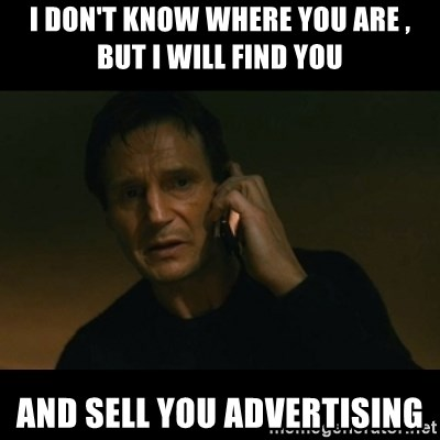 liam neeson taken - I don't know where you are , but i will find you and sell you advertising
