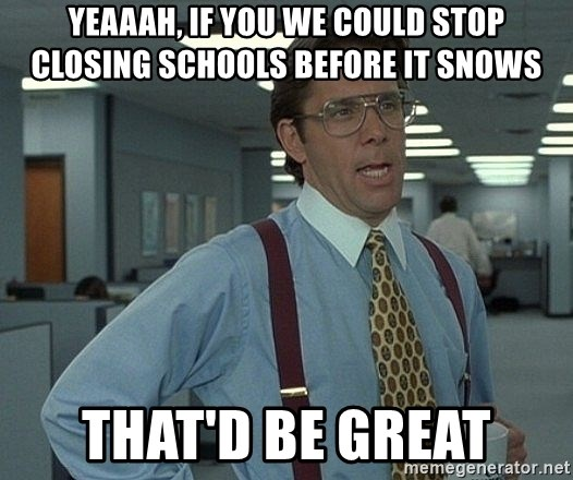 Office Space That Would Be Great - yeaaah, if you we could stop closing schools before it snows that'd be great