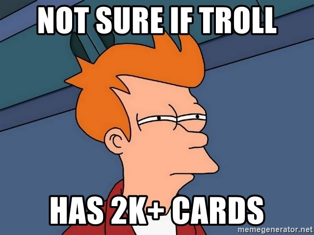Futurama Fry - Not sure if troll has 2k+ cards