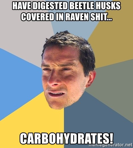Bear Grylls - Have digested beetle husks covered in raven shit...  carbohydrates!