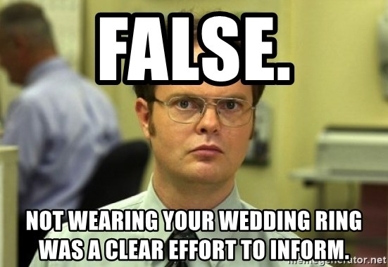 false not wearing your wedding ring was a clear effort to inform