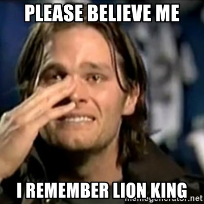 Please Believe Me I Remember Lion King Crying Tom Brady Meme