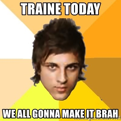 Gonna Traine Today We It Brah All ZyzzlolMeme Generator Make TZuOXiPk