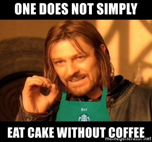 Barista Boromir - one does not simply Eat cake without coffee