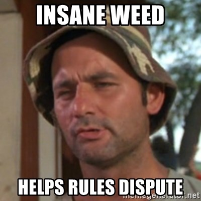 Carl Spackler - insane weed helps rules dispute