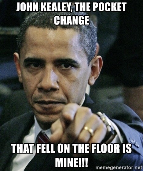 Pissed off Obama - John Kealey, the pocket change that fell on the floor is mine!!!