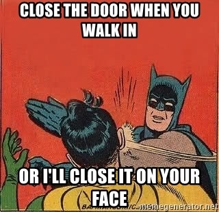 batman slap robin - close the door when you walk in or i'll close it on your face