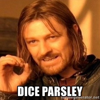 One Does Not Simply -  dice parsley