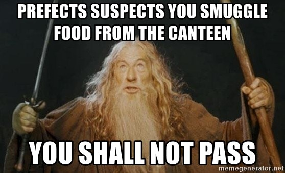 You shall not pass - Prefects suspects you smuggle food from the canteen you shall not pass