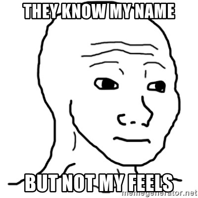 That Feel Guy - They know my name BUT NOT MY FEELS
