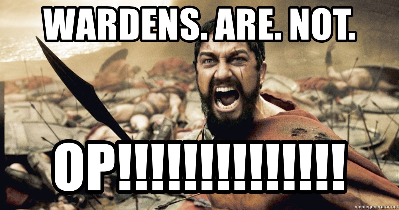Spartan300 - WARDENS. ARE. Not. OP!!!!!!!!!!!!!!