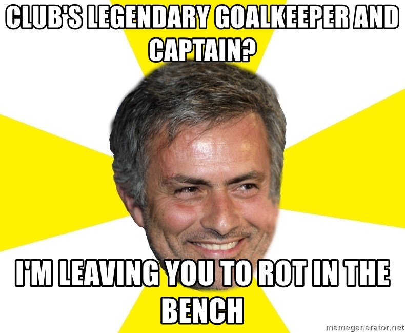 Mourinho - club's legendary goalkeeper and captain? i'm leaving you to rot in the bench