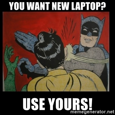 Batman Slappp - YOU WANT new LAPTOP? Use yours!