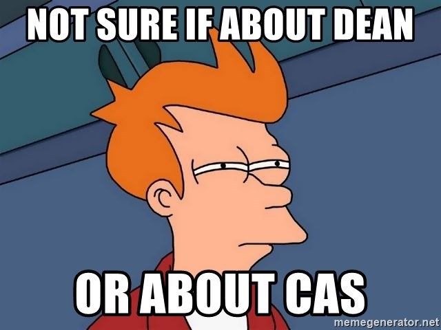 Futurama Fry - Not sure if about dean or about cas